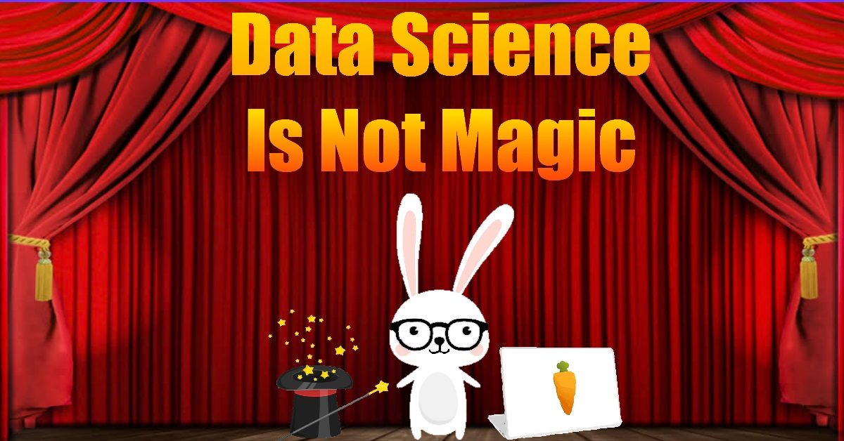 Data Science Is Not Magic